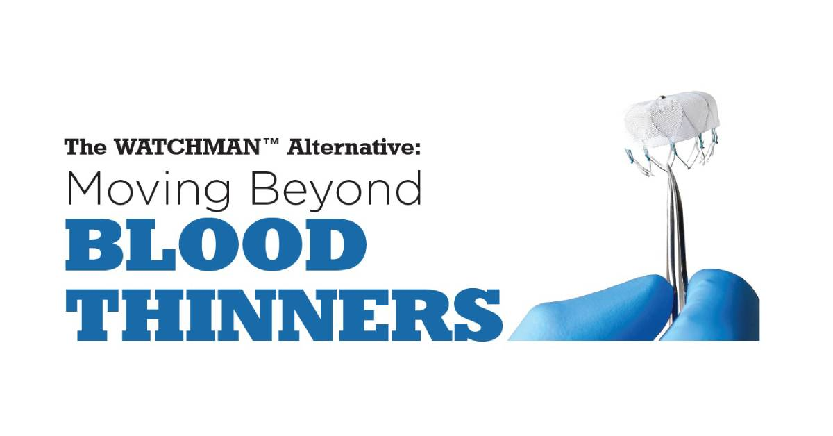 The WATCHMAN Alternative: Moving Beyond Blood Thinners