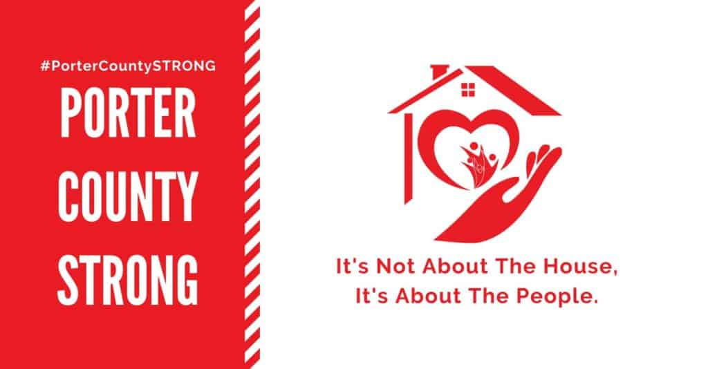 Graphic with hand holding house. #PorterCountyStrong Porter County Strong. It's Not About the House, It's About the People.