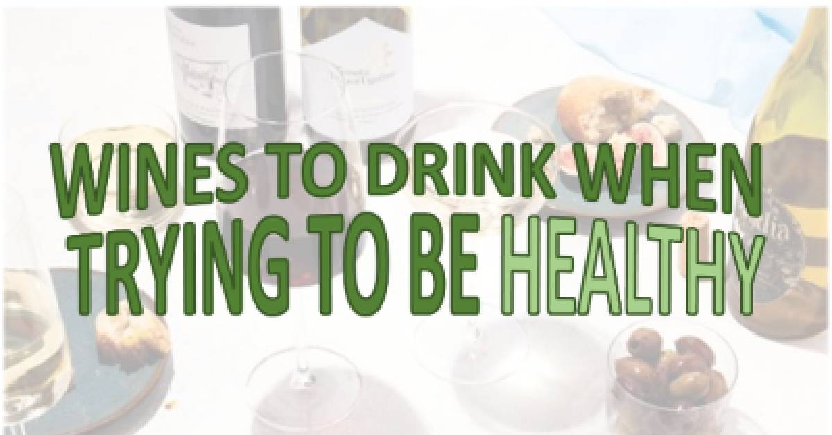 Wine to drink when trying to be healthy