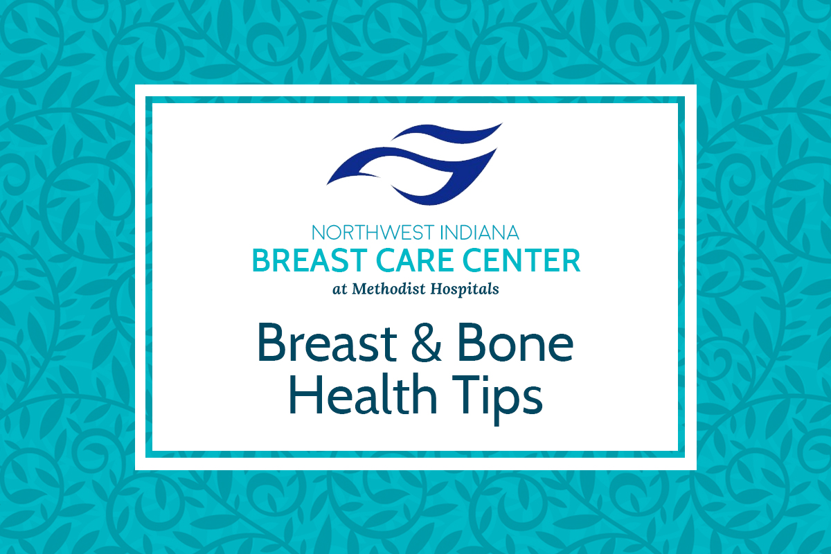 Breast and Bone Health Tips from Methodist Hospitals Breast Care Center